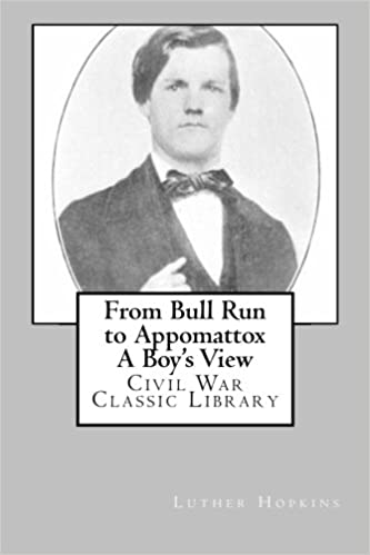 From Bull Run to Appomattox A Boy's View: Civil War Classic Library