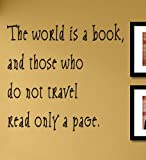 The World is a Book, and Those who do not Travel Read only a Page. Vinyl Wall Decals Quotes Sayings Words Art Decor Lettering Vinyl Wall Art Inspirational Uplifting