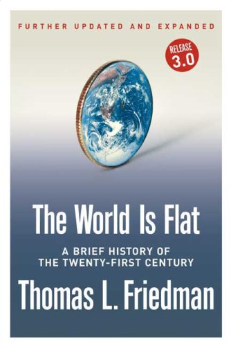 The World Is Flat [Further Updated and Expanded; Release 3.0]: A Brief History of the Twenty-first Century