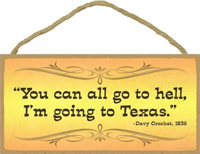 - Davy Crocket INC SJT ENTERPRISES You Can All Go to Hell SJT13209 1836 5 x 10 Wood Plaque Sign Im Going to Texas