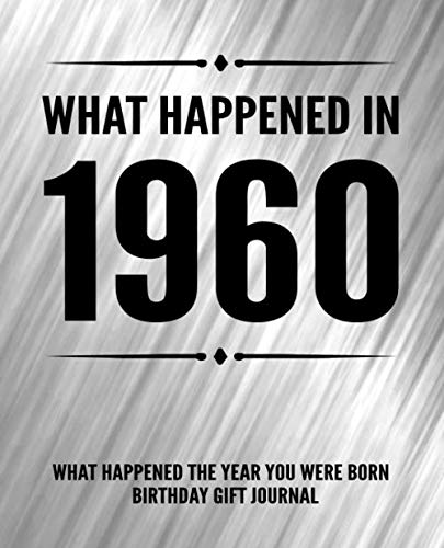 What Happened In 1960 - What Happened The Year You Were Born Birthday Gift Journal: 60th Birthday Gift 7.5x9.25 120 Pg Journal Notebook Better Than A Card Birthday Retirement Cheap Gift