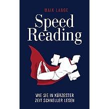 Speed Reading: Wie Sie in kürzester Zeit schneller Lesen (German Edition)