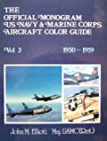 The Official Monogram U. S. Navy and Marine Corps Aircraft Color Guide 1950-1959, John M. Elliottt, 0914144332
