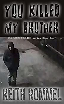 You Killed My Brother (Cultures Collide Book 1) by [Rommel, Keith]
