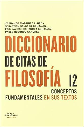 Diccionario De Citas De Filosofia Claves para comprender la filosofía: Amazon.es: Fernando Martínez Llorca, Sebastián Salgado González, Francisco Javier ...
