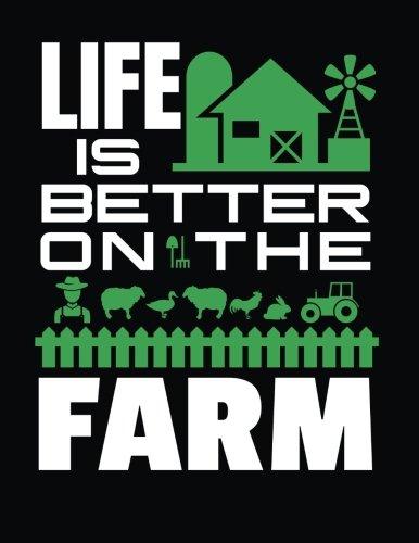 Life Is Better On The Farm: Farmers Notebook (Farming Books For Children)(V1)