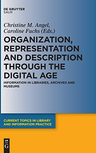 Organization, Representation and Description through the Digital Age: Information in Libraries, Archives and Museums (Current Topics in Library and Information Practice) por Caroline Fuchs,Christine M. Angel
