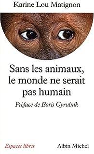 Sans les animaux le monde ne serait pas humain par Karine Lou Matignon
