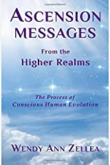 Ascension Messages From the Higher Realms: The Process of Conscious Human Evolution Paperback