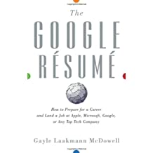 The Google Resume: How to Prepare for a Career and Land a Job at Apple, Microsoft, Google, or any Top Tech Company