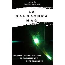 LA SALDATURA MAG: Nozioni di saldatura, procedimento e  difettologia (Italian Edition)