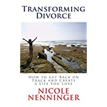 Transforming Divorce: How to Get Back on Track and Create a Life You Love