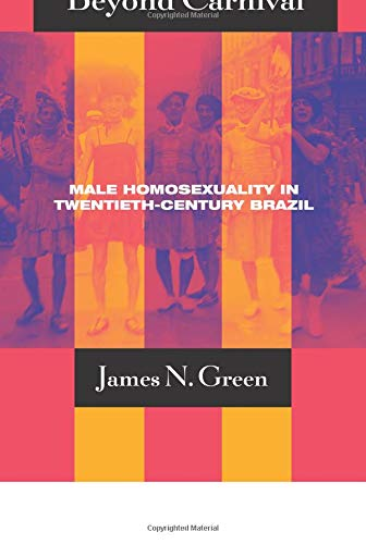 Beyond Carnival Male Homosexuality in Twentieth-Century Brazil (Worlds of Desire The Chicago Series on Sexuality, Gender, and Culture) [Green, James N.] (Tapa Blanda)