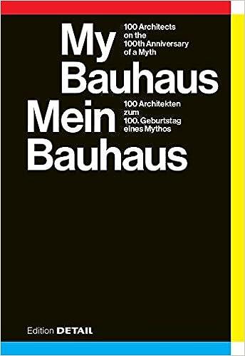 cff8f92974f7d My Bauhaus - Mein Bauhaus  100 Architekten zum 100. Geburtstag eines Mythos    100 Architects on the 100th Anniversary of a Myth (DETAIL Special)  Paperback ...