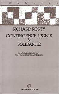 Contingence, ironie & solidarité par Richard Rorty