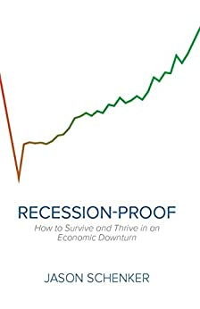 Recession-Proof: How to Survive and Thrive in an Economic Downturn by [Schenker, Jason]