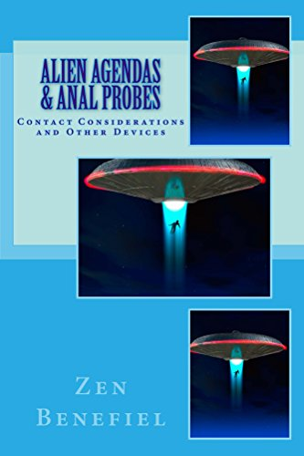 Alien Agendas and Anal Probes: Contact Considerations and Other Devices (English Edition)