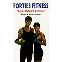 """Forties Fitness: """"Let's Eat Right & Exercise"""""""