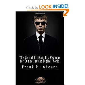 The Digital Hit Man: His Weapons for Combating the Digital World Frank M. Ahearn