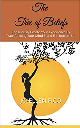The Tree of Beliefs: Consciously Create Your Experience By ...