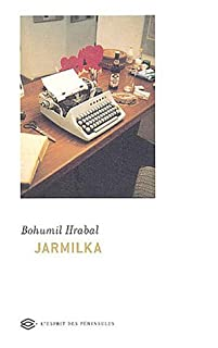Jarmilka ; suivi de La machine atomique Perkeo ; et Interview sur le barrage de l'éternité, Hrabal, Bohumil