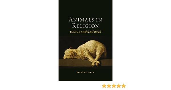 Animals In Religion Devotion Symbol And Ritual Allen Barbara 9781780235691 Amazon Com Books