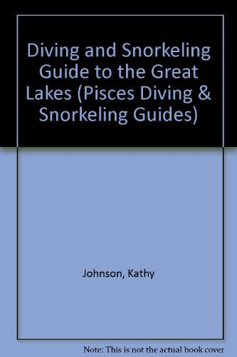 Diving and Snorkeling Guide to the Great Lakes: Lake Superior, Michigan, Huron, Erie, and Ontario (Lonely Planet Diving & Snorkeling Great Barrier Reef)