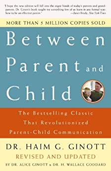 Between Parent and Child: Revised and Updated: The Bestselling Classic That Revolutionized Parent-Child Communication by [Ginott, Dr. Haim G., Ginott, Alice]