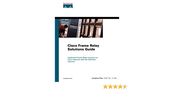 Cisco Frame Relay Solutions Guide: Jonathan Chin