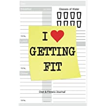Diet & Fitness Journal: I Love Getting Fit! - Start Your Journey To The New You!