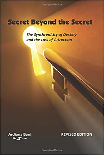 Secret Beyond The Secret Revised The Synchronicity Of Destiny And