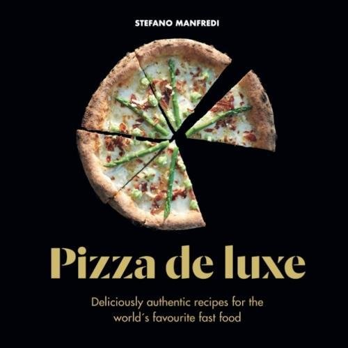 Pizza de Luxe: Deliciously authentic recipes for the world's favourite fast food by Stefano Manfredi