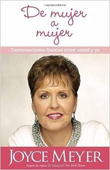 Book De mujer a mujer: Conversaciones francas entre usted y yo (Spanish Edition) by Joyce Meyer (2008-12-09)