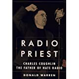 Radio Priest: Charles Coughlin, the Father of Hate Radio