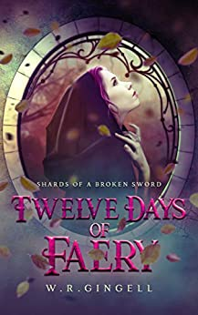 Twelve Days Of Faery (Shards Of A Broken Sword Book 1) by [Gingell, W.R.]