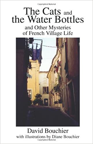 The Cats and the Water Bottles: and Other Mysteries of French Village Life by David Bouchier (2002-10-01)