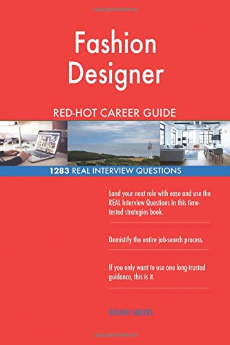 Fashion Designer Red Hot Career Guide 1283 Real Interview Questions Careers Red Hot 9781985632424 Amazon Com Books