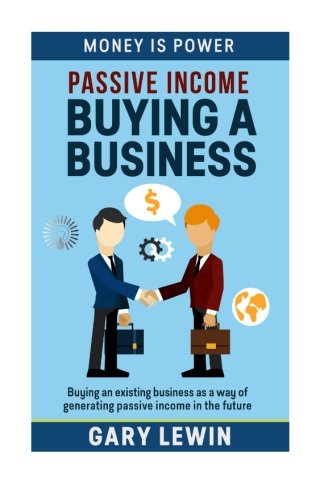 Passive Income : Buying Business: Buying an existing business as a way  of generating passive income in the future (MONEY IS POWER) (Volume 2) pdf epub
