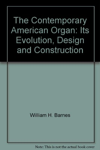 The Contemporary American Organ: Its Evolution, Design and Construction