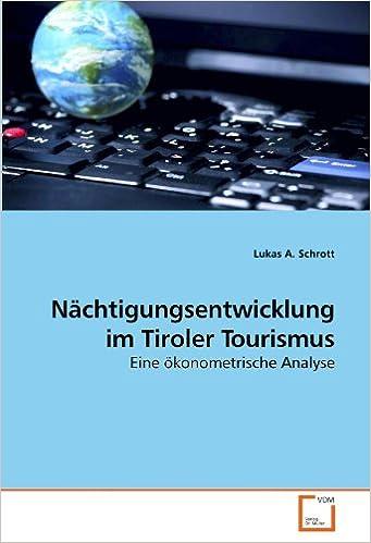 Nächtigungsentwicklung im Tiroler Tourismus: Eine ökonometrische Analyse (German Edition)
