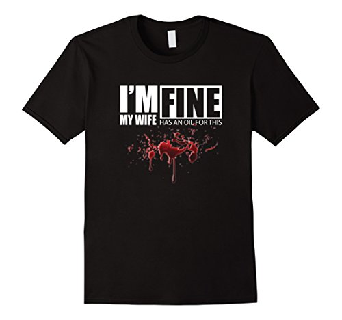 Mens I'm Fine My Wife has an Oil for this blood Funny for sale  Delivered anywhere in USA