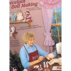 Porcelain Doll Making: Create Tomorrow's Heirlooms Today : Step-by-step Instructions from Beginning to Completed Doll : for Modern and antique reproduction doll - Heirloom Porcelain