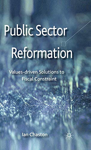 Public Sector Reformation: Values-driven Solutions to Fiscal Constraint (Value Of Strategy To Public Sector Organizations)