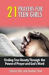 21 Prayers for Teen Girls: Finding True Beauty Through the Power of Prayer and God's Word (True Beauty Books) (Volume 2)
