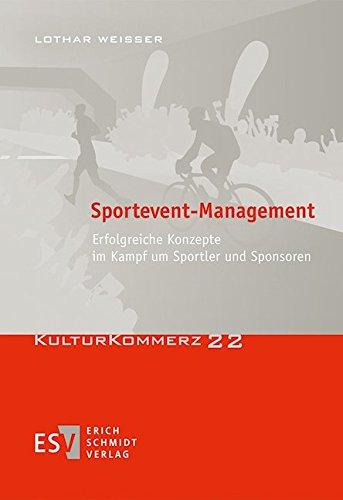Sportevent-Management: Erfolgreiche Konzepte im Kampf um Sportler und Sponsoren (KulturKommerz, Band 22)