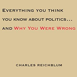 Everything You Think You Know About Politics...and Why You're Wrong Audiobook