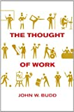 The Thought of Work, John W. Budd, 0801477611