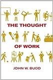 The Thought of Work, John W. Budd, 0801477611