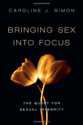 Bringing Sex into Focus: The Quest for Sexual Integrity pdf