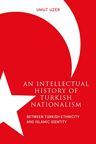 An Intellectual History of Turkish Nationalism: Between Turkish Ethnicity and Islamic Identity (Utah Series in Middle East Studies)